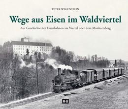 Abbildung von Wegenstein | Wege aus Eisen im Waldviertel | 1. Auflage | 2015 | beck-shop.de