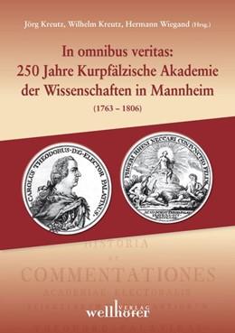 Abbildung von Wiegand / Kreutz | In omnibus veritas: 250 Jahre Kurpfälzische Akademie der Wissenschaften in Mannheim (1763-1806) | 2014