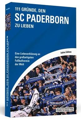 Abbildung von Sahlmen   111 Gründe, den SC Paderborn zu lieben   1. Auflage   2014   beck-shop.de