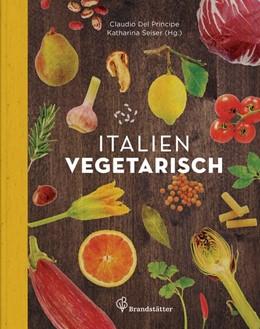Abbildung von Del Principe / Seiser | Italien vegetarisch | 1. Auflage | 2014 | beck-shop.de