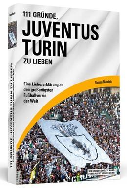 Abbildung von Mandelc | 111 Gründe, Juventus Turin zu lieben | 2014 | Eine Liebeserklärung an den gr...