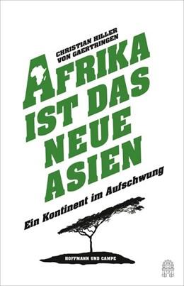 Abbildung von Hiller von Gaertringen | Afrika ist das neue Asien | 2014 | Ein Kontinent im Aufschwung