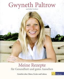 Abbildung von Paltrow / Turshen | Meine Rezepte für Gesundheit und gutes Aussehen | 1. Auflage | 2014 | beck-shop.de