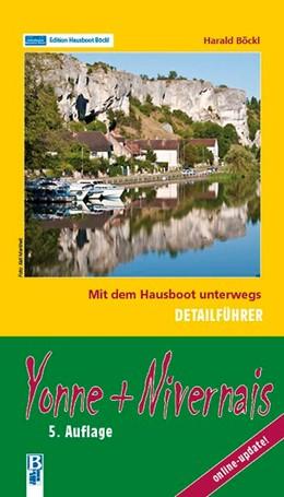 Abbildung von Böckl | Yonne + Nivernais: Mit dem Hausboot unterwegs: Detailführer | 2014