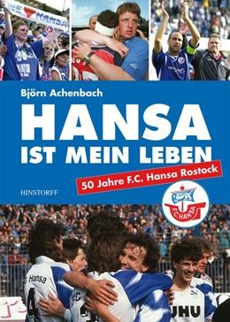 Abbildung von Achenbach | Hansa ist mein Leben | 2014 | F.C.Hansa Rostock seit 1965