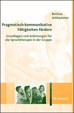 Abbildung von Achhammer   Pragmatisch-kommunikative Fähigkeiten fördern   2014   Grundlagen und Anleitungen für...