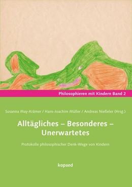 Abbildung von May-Krämer / Müller / Nießeler | Alltägliches - Besonderes - Unerwartetes | 2014 | Protokolle philosophischer Den...