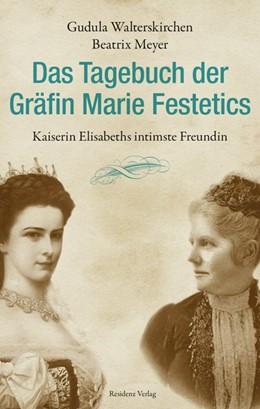Abbildung von Walterskirchen / Meyer | Das Tagebuch der Gräfin Marie Festetics | 1. Auflage | 2014 | beck-shop.de