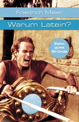 Abbildung von Maier   Warum Latein?   1. Auflage   2014   19256   beck-shop.de