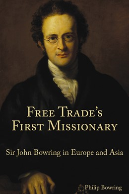 Abbildung von Bowring | Free Trade's First Missionary | 2014 | Sir John Bowring in Europe and...