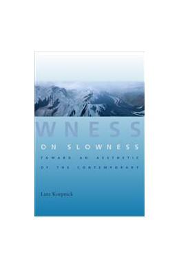 Abbildung von Koepnick | On Slowness | 2014 | Toward an Aesthetic of the Con...