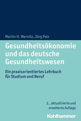 Abbildung von Wernitz / Pelz   Gesundheitsökonomie und das deutsche Gesundheitswesen   2., aktualisierte und erweiterte Auflage   2015   Ein praxisorientiertes Lehrbuc...