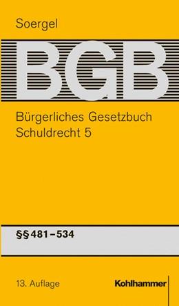 Abbildung von Eckert / Soergel | Bürgerliches Gesetzbuch mit Einführungsgesetz und Nebengesetzen: BGB, Band 7: Schuldrecht 5: §§ 481-534 BGB | 13. Auflage | 2014 | beck-shop.de