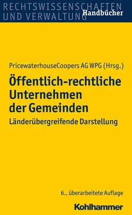 Abbildung von PricewaterhouseCoopers AG WPG | Öffentlich-rechtliche Unternehmen der Gemeinden | 6., überarbeitete und erweiterte Auflage | 2015 | Länderübergreifende Darstellun...