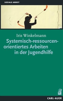 Abbildung von Winkelmann | Systemisch-ressourcenorientiertes Arbeiten in der Jugendhilfe | 2014