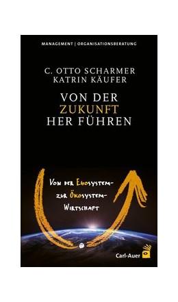 Abbildung von Scharmer / Käufer | Von der Zukunft her führen | 2017 | Von der Egosystem- zur Ökosyst...
