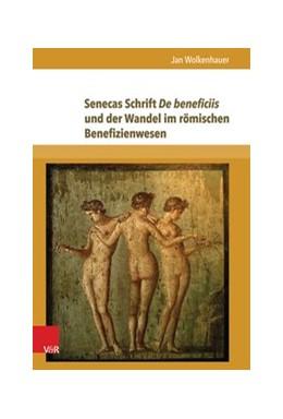 Abbildung von Wolkenhauer | Senecas Schrift De beneficiis und der Wandel im römischen Benefizienwesen | 2014 | Band 010