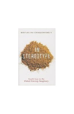 Abbildung von Chakravorty | In Stereotype | 2014 | South Asia in the Global Liter...