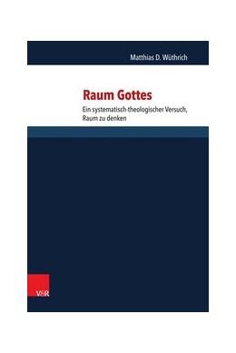 Abbildung von Wüthrich   Raum Gottes   Aufl.   2015   Ein systematisch-theologischer...   Band 143