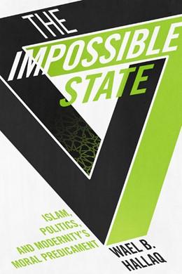 Abbildung von Hallaq | The Impossible State | 2014 | Islam, Politics, and Modernity...