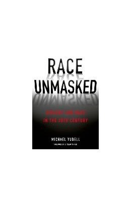 Abbildung von Yudell | Race Unmasked | 2014 | Biology and Race in the Twenti... | 6