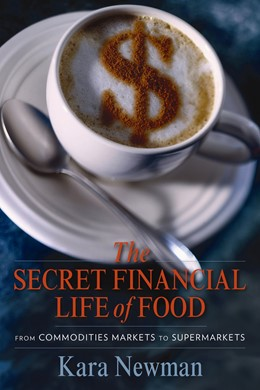 Abbildung von Newman | The Secret Financial Life of Food | 2014 | From Commodities Markets to Su...