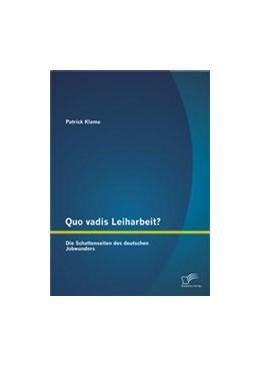 Abbildung von Klama | Quo vadis Leiharbeit? | 2014 | Die Schattenseiten des deutsch...