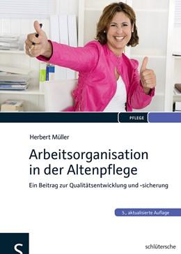 Abbildung von Müller | Arbeitsorganisation in der Altenpflege | 2014 | Ein Beitrag zur Qualitätsentwi...