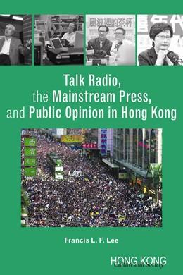Abbildung von Lee   Talk Radio, the Mainstream Press, and Public Opinion in Hong Kong   2014