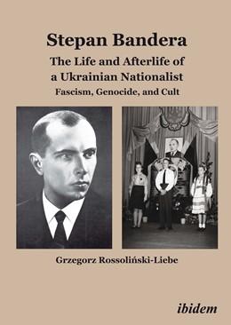 Abbildung von Rossolinski-Liebe | Stepan Bandera: The Life and Afterlife of a Ukrainian Nationalist | 1. Auflage | 2014 | beck-shop.de