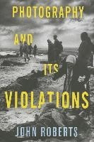 Abbildung von Roberts | Photography and Its Violations | 2014