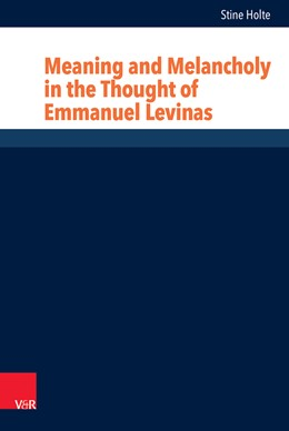 Abbildung von Holte | Meaning and Melancholy in the Thought of Emmanuel Levinas | 2014 | Band 018
