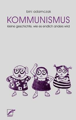 Abbildung von Adamczak   Kommunismus   4., überarbeitete Auflage. Jubiläumsausgabe   2014   Kleine Geschichte, wie es endl...