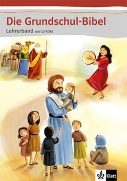 Abbildung von Die Grundschul-Bibel. Lehrerband mit CD-ROM | 1. Auflage | 2019 | beck-shop.de