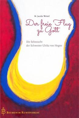 Abbildung von Wetzel | Der freie Flug zu Gott | 2014 | Die Sehnsucht der Schwester Ul...