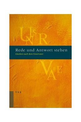 Abbildung von Wüthrich / Bühler / Mathwig | Rede und Antwort stehen | 2014 | Glauben nach dem Unservater