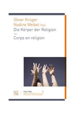 Abbildung von Krüger / Weibel   Die Körper der Religion – Corps de la religion   1. Auflage   2015   7   beck-shop.de