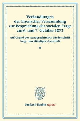 Abbildung von Verhandlungen der Eisenacher Versammlung zur Besprechung der socialen Frage am 6. und 7. October 1872. | 1. Auflage | 2014 | beck-shop.de