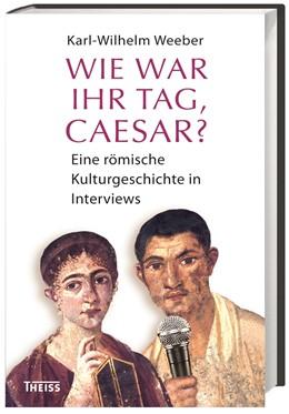 Abbildung von Weeber | Wie war Ihr Tag, Caesar? | 1. Auflage | 2014 | beck-shop.de