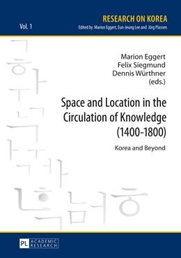 Abbildung von Eggert / Würthner / Siegmund | Space and Location in the Circulation of Knowledge (1400–1800) | 2014 | Korea and Beyond | 1