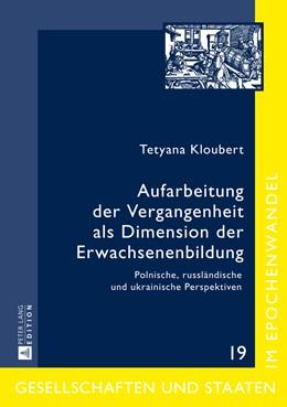 Abbildung von Aufarbeitung der Vergangenheit als Dimension der Erwachsenenbildung | 2014 | Polnische, russländische und u... | 19