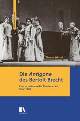 Abbildung von Wüthrich | Die «Antigone» des Bertolt Brecht | 2015 | Eine experimentelle Theaterarb...