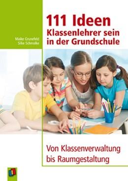 Abbildung von Schmolke / Grunefeld | 111 Ideen - Klassenlehrer sein in der Grundschule | 2014 | Von Klassenverwaltung bis Raum...
