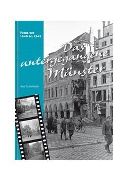 Abbildung von Schollmeier | Das untergegangene Münster | 2014 | Fotos von 1940 bis 1945