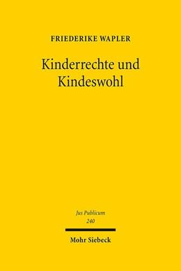 Abbildung von Wapler | Kinderrechte und Kindeswohl | 1. Auflage | 2015 | 240 | beck-shop.de