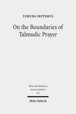 Abbildung von Septimus   On the Boundaries of Talmudic Prayer   1. Auflage   2015   161   beck-shop.de