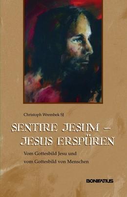 Abbildung von Wrembek | Sentire Jesum - Jesus erspüren | 2015 | Vom Gottesbild Jesu und vom Go...