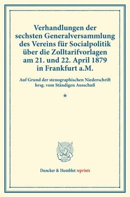 Abbildung von Verhandlungen der sechsten Generalversammlung des Vereins für Socialpolitik über die Zolltarifvorlagen am 21. und 22. April 1879 in Frankfurt a.M. | 1. Auflage | 2014 | beck-shop.de