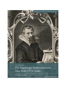 Abbildung von Haberstock | Der Augsburger Stadtwerkmeister Elias Holl (1573-1646) | 1. Auflage | 2016 | beck-shop.de