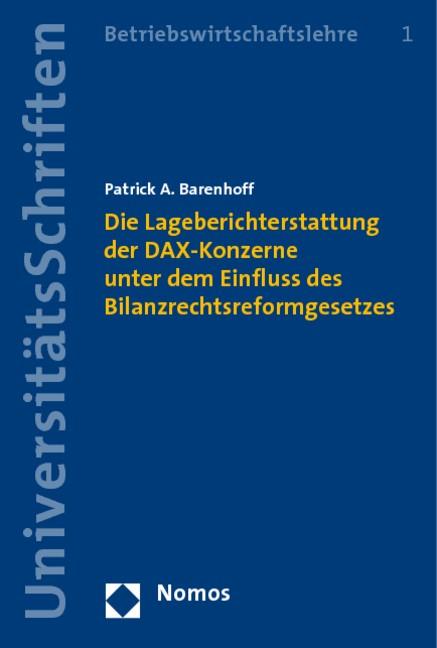 Die Lageberichterstattung der DAX-Konzerne unter dem Einfluss des Bilanzrechtsreformgesetzes   Barenhoff, 2008   Buch (Cover)
